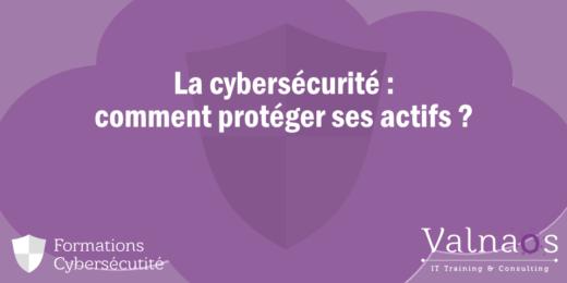 La cybersécurité - comment protéger ses actifs